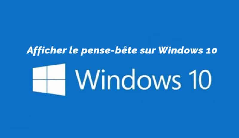 Afficher le pense-bête de Windows 10