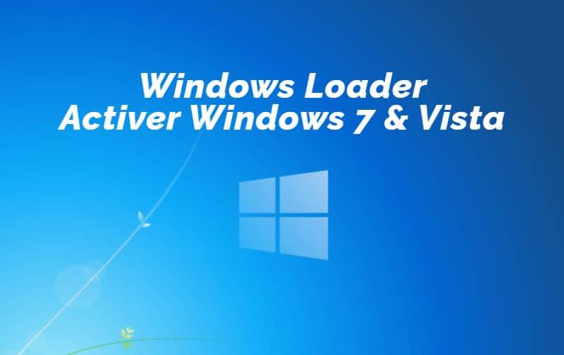 Télécharger Windows Loader et activer Windows 7 et Vista