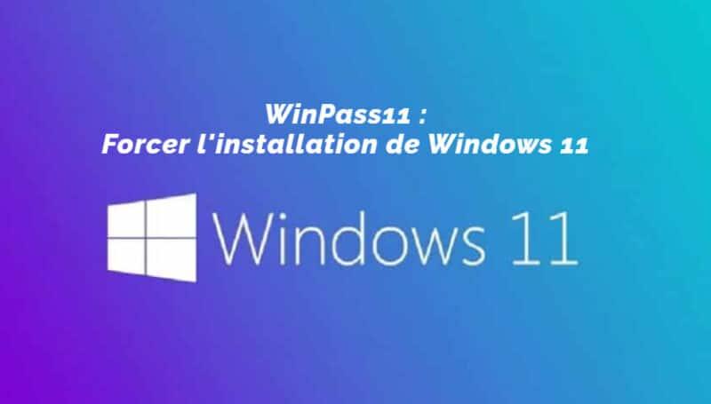 WinPass11 - Forcer l'installation de Windows 11