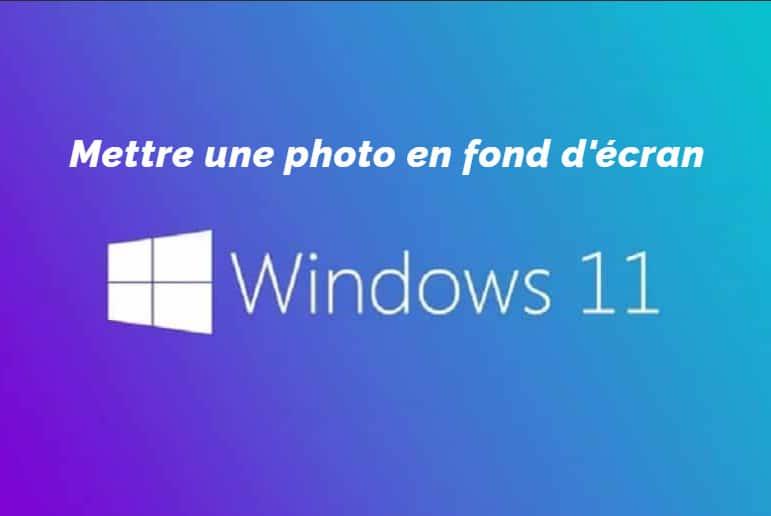 mettre une photo en fond d'écran sur Windows 11